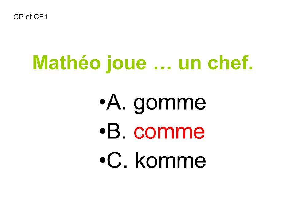 Mathéo joue … un chef. A. gomme B. comme C. komme CP et CE1