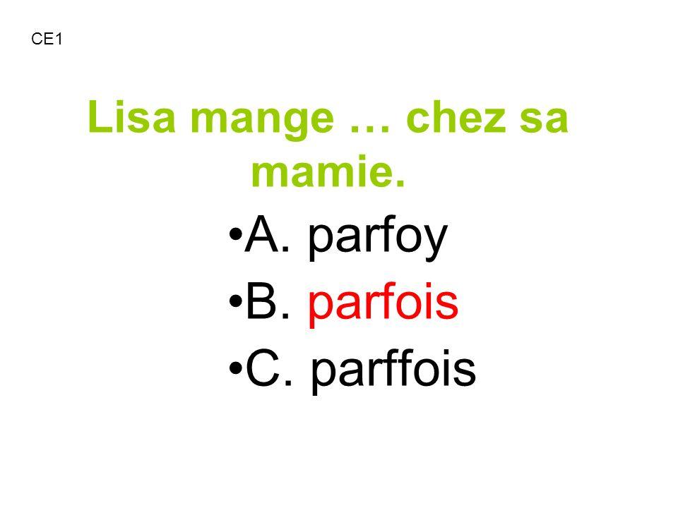 Lisa mange … chez sa mamie. A. parfoy B. parfois C. parffois CE1