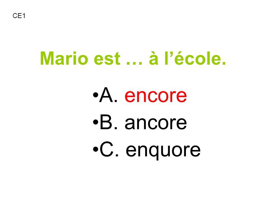 Mario est … à lécole. A. encore B. ancore C. enquore CE1