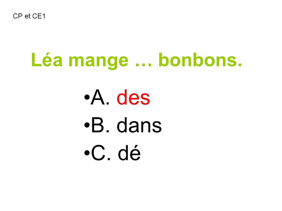 Léa mange … bonbons. A. des B. dans C. dé CP et CE1