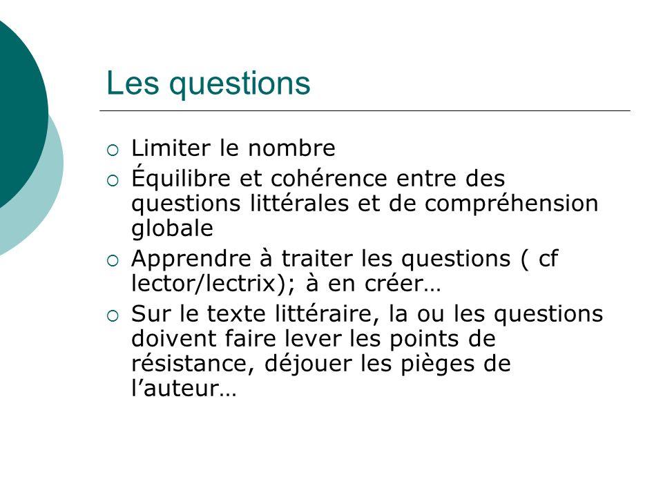 Les questions Limiter le nombre Équilibre et cohérence entre des questions littérales et de compréhension globale Apprendre à traiter les questions (