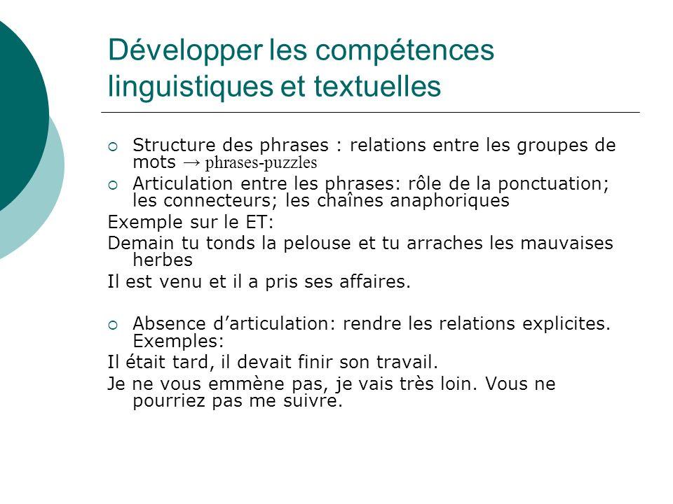 Développer les compétences linguistiques et textuelles Structure des phrases : relations entre les groupes de mots phrases-puzzles Articulation entre