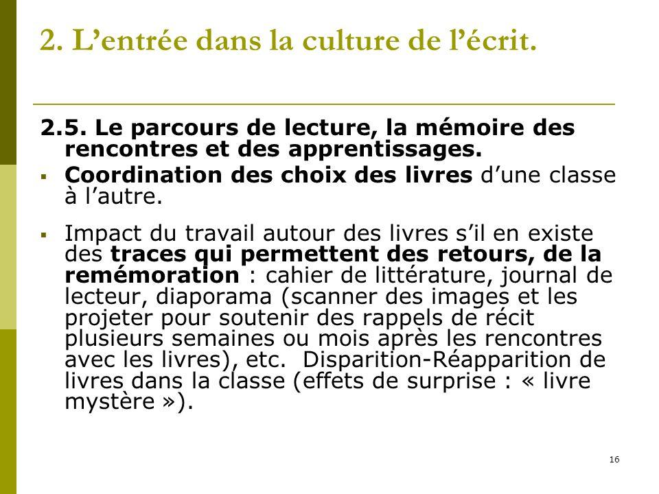 16 2. Lentrée dans la culture de lécrit. 2.5. Le parcours de lecture, la mémoire des rencontres et des apprentissages. Coordination des choix des livr