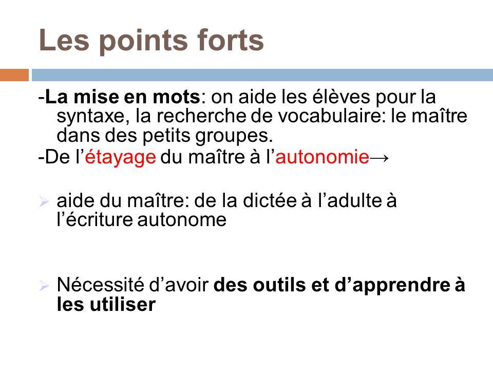 Les points forts -La mise en mots: on aide les élèves pour la syntaxe, la recherche de vocabulaire: le maître dans des petits groupes. -De létayage du