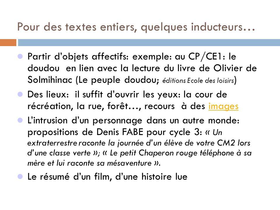 Pour des textes entiers, quelques inducteurs… Partir dobjets affectifs: exemple: au CP/CE1: le doudou en lien avec la lecture du livre de Olivier de S