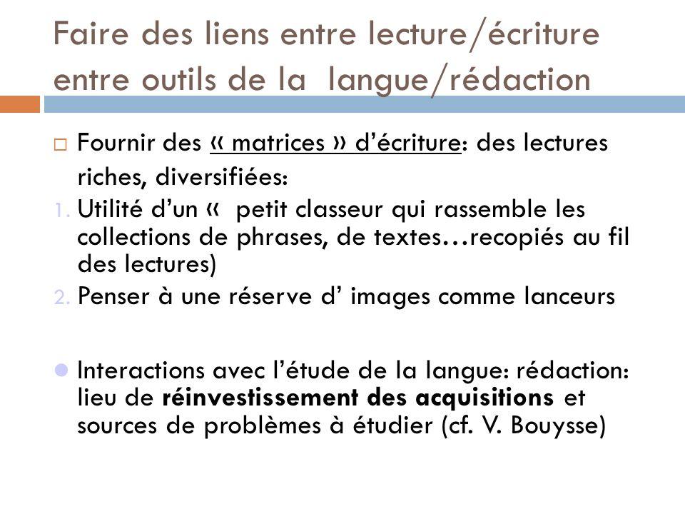 Faire des liens entre lecture/écriture entre outils de la langue/rédaction Fournir des « matrices » décriture: des lectures riches, diversifiées: 1. U