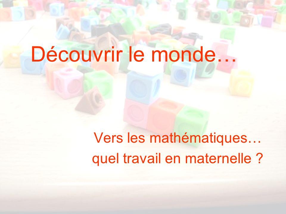 JJ CALMELET - nov 111 Découvrir le monde… Vers les mathématiques… quel travail en maternelle ?