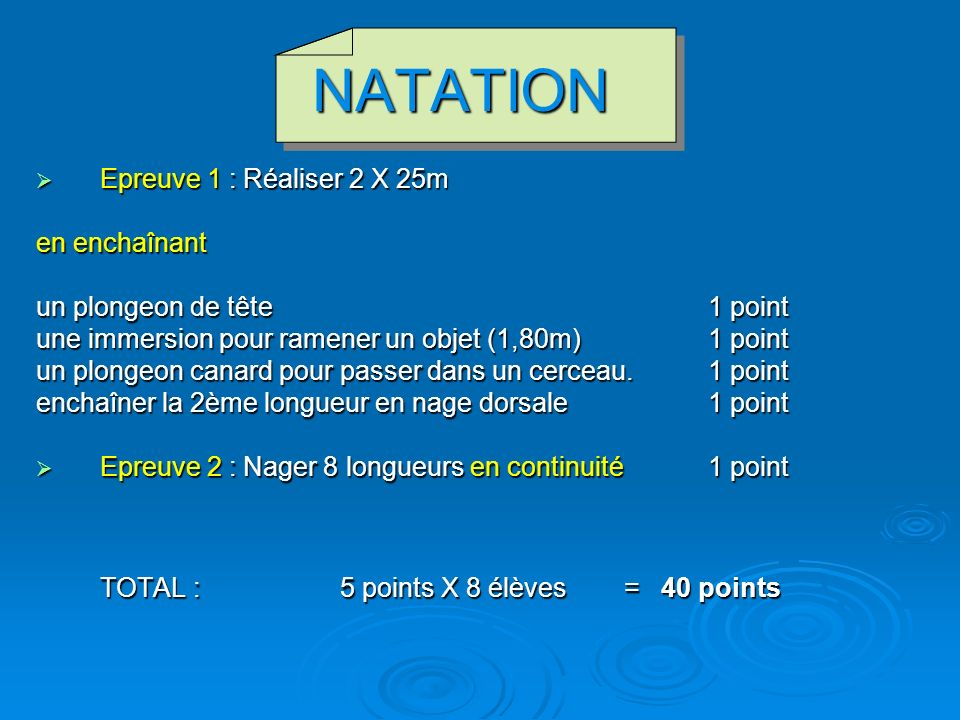 NATATION Epreuve 1 : Réaliser 2 X 25m Epreuve 1 : Réaliser 2 X 25m en enchaînant en enchaînant un plongeon de tête 1 point une immersion pour ramener