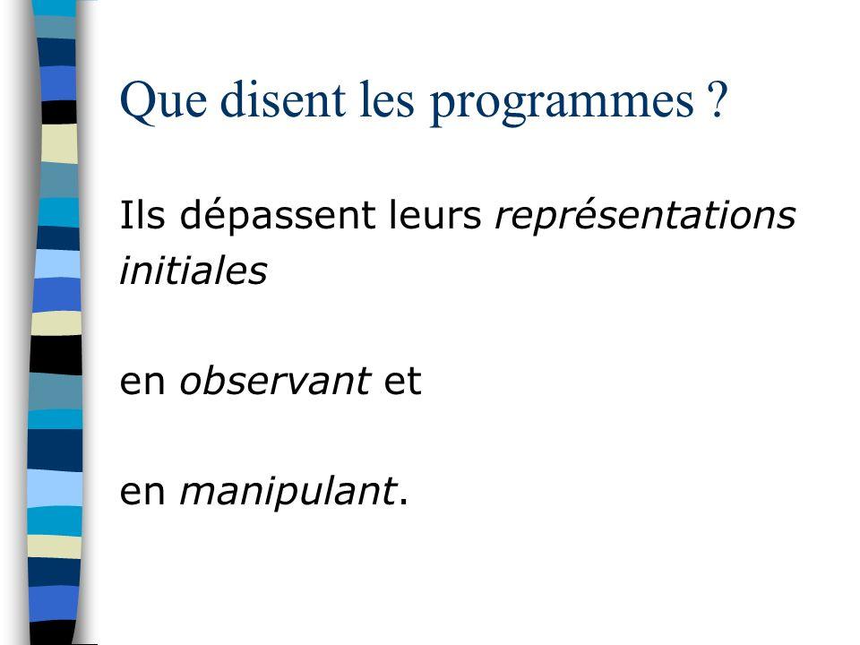 Que disent les programmes ? Ils dépassent leurs représentations initiales en observant et en manipulant.