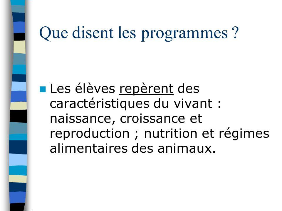 Que disent les programmes ? Les élèves repèrent des caractéristiques du vivant : naissance, croissance et reproduction ; nutrition et régimes alimenta