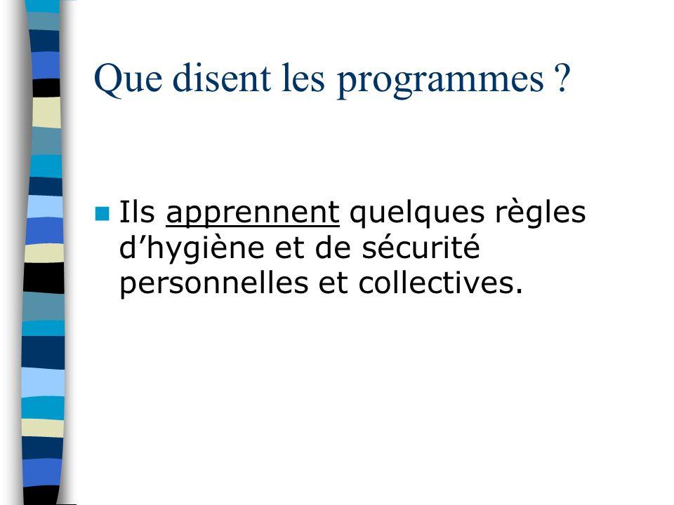 Que disent les programmes ? Ils apprennent quelques règles dhygiène et de sécurité personnelles et collectives.