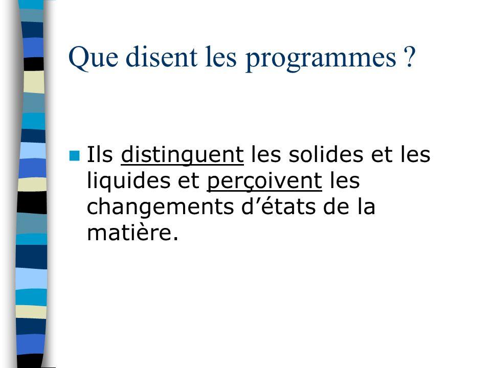 Que disent les programmes ? Ils distinguent les solides et les liquides et perçoivent les changements détats de la matière.