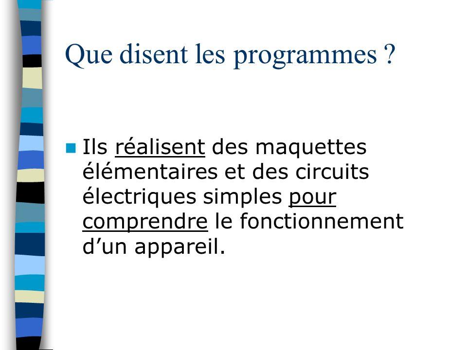 Que disent les programmes ? Ils réalisent des maquettes élémentaires et des circuits électriques simples pour comprendre le fonctionnement dun apparei