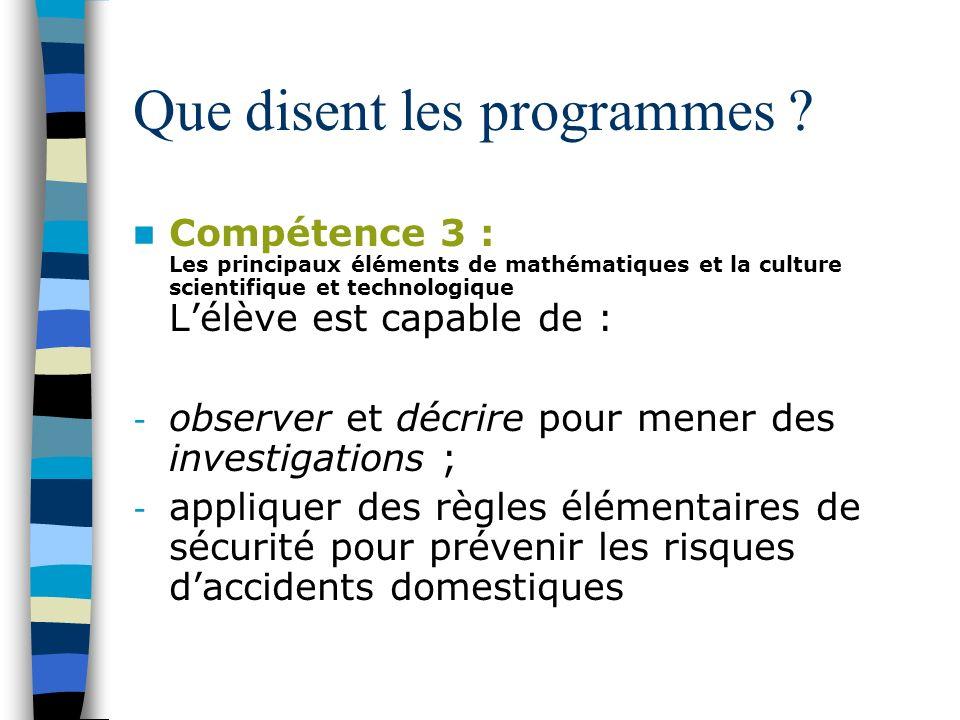 Que disent les programmes ? Compétence 3 : Les principaux éléments de mathématiques et la culture scientifique et technologique Lélève est capable de