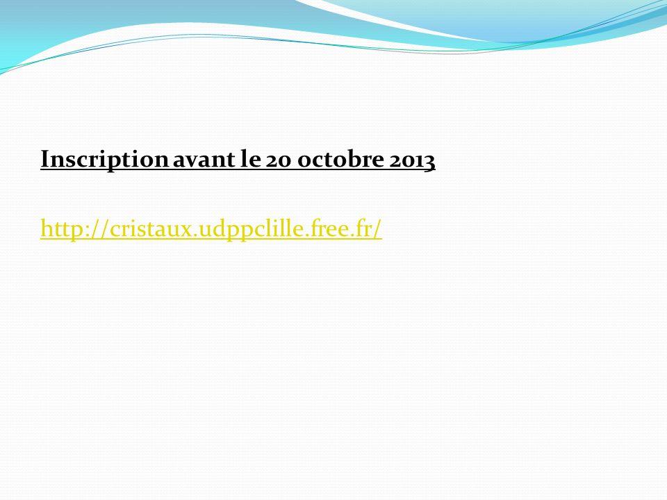 Inscription avant le 20 octobre 2013 http://cristaux.udppclille.free.fr/