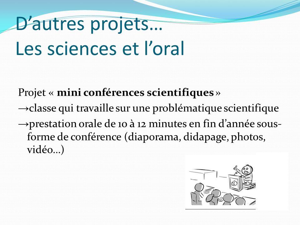 Dautres projets… Les sciences et loral Projet « mini conférences scientifiques » classe qui travaille sur une problématique scientifique prestation or