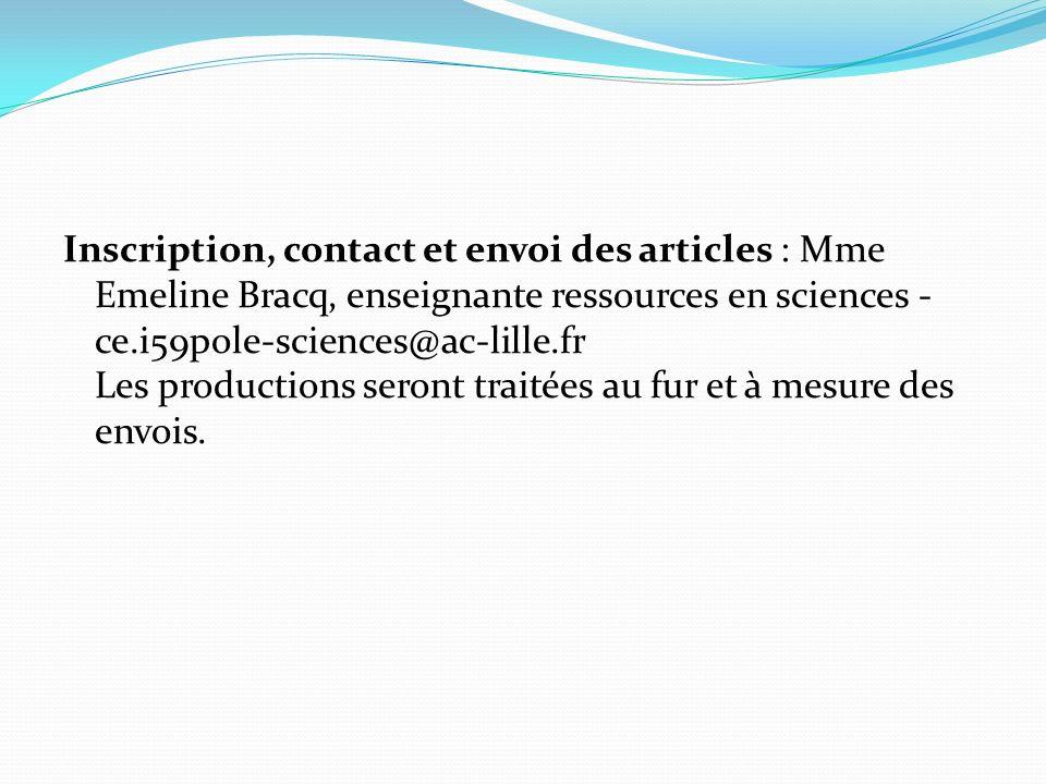 Inscription, contact et envoi des articles : Mme Emeline Bracq, enseignante ressources en sciences - ce.i59pole-sciences@ac-lille.fr Les productions s