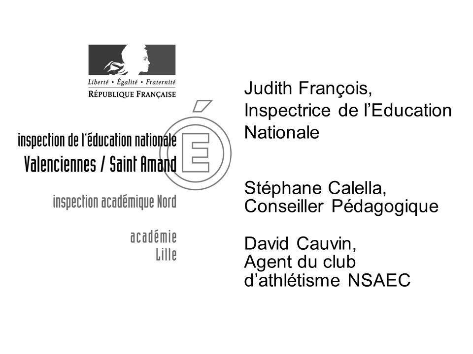 Judith François, Inspectrice de lEducation Nationale Stéphane Calella, Conseiller Pédagogique David Cauvin, Agent du club dathlétisme NSAEC