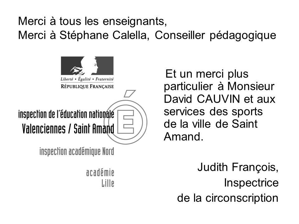 Merci à tous les enseignants, Merci à Stéphane Calella, Conseiller pédagogique Et un merci plus particulier à Monsieur David CAUVIN et aux services de