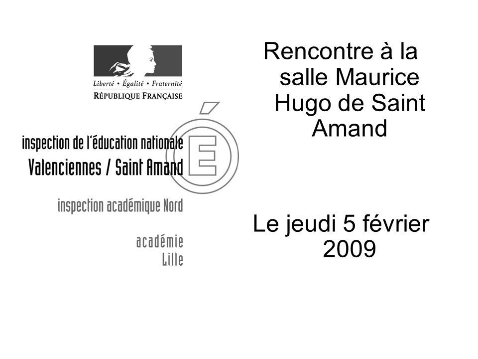Rencontre à la salle Maurice Hugo de Saint Amand Le jeudi 5 février 2009