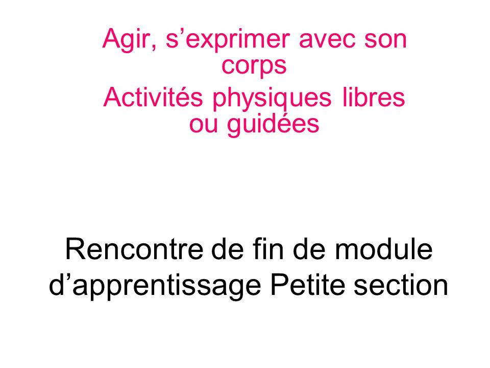Rencontre de fin de module dapprentissage Petite section Agir, sexprimer avec son corps Activités physiques libres ou guidées