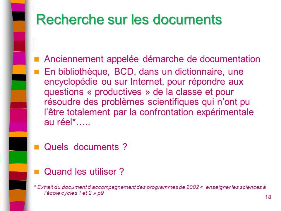 18 Recherche sur les documents Anciennement appelée démarche de documentation En bibliothèque, BCD, dans un dictionnaire, une encyclopédie ou sur Inte