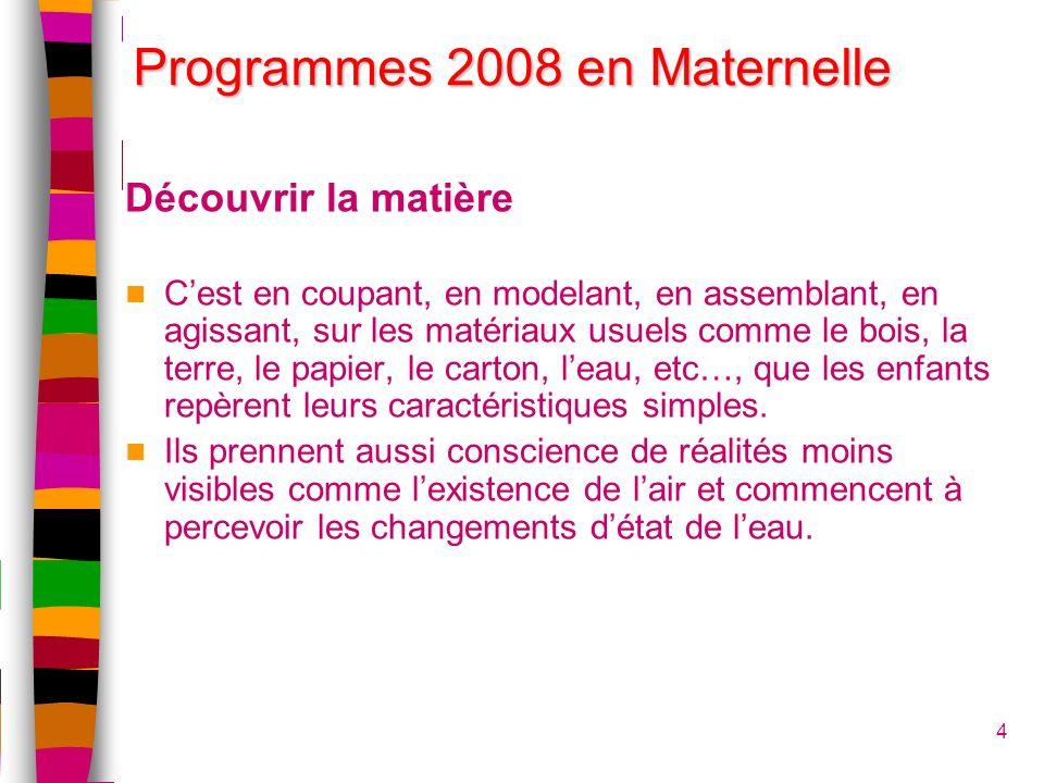 Programmes 2008 en Maternelle Découvrir la matière Cest en coupant, en modelant, en assemblant, en agissant, sur les matériaux usuels comme le bois, l