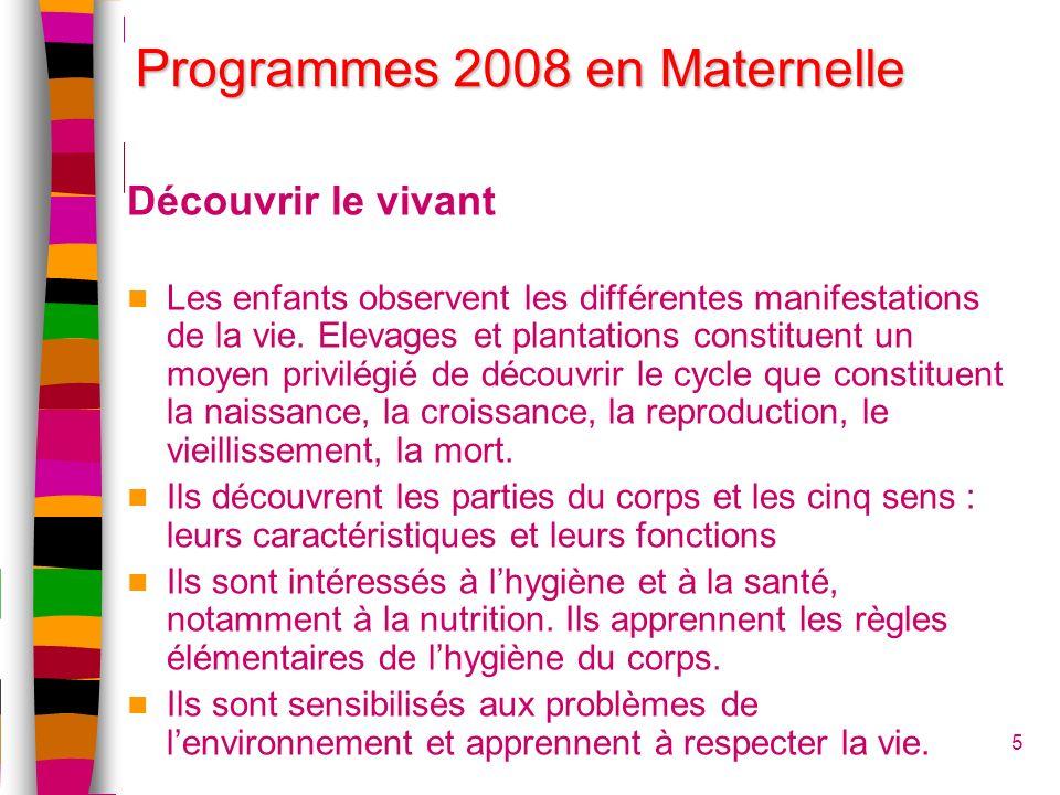 Programmes 2008 en Maternelle Découvrir le vivant Les enfants observent les différentes manifestations de la vie. Elevages et plantations constituent