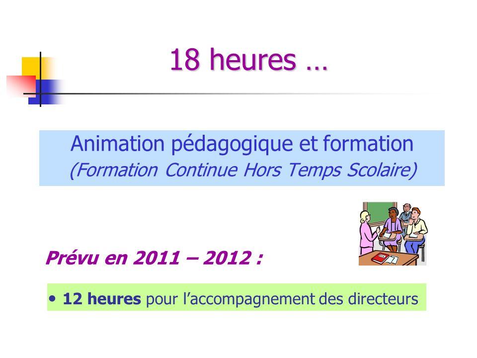 18 heures … Animation pédagogique et formation (Formation Continue Hors Temps Scolaire) Prévu en 2011 – 2012 : 12 heures pour laccompagnement des dire