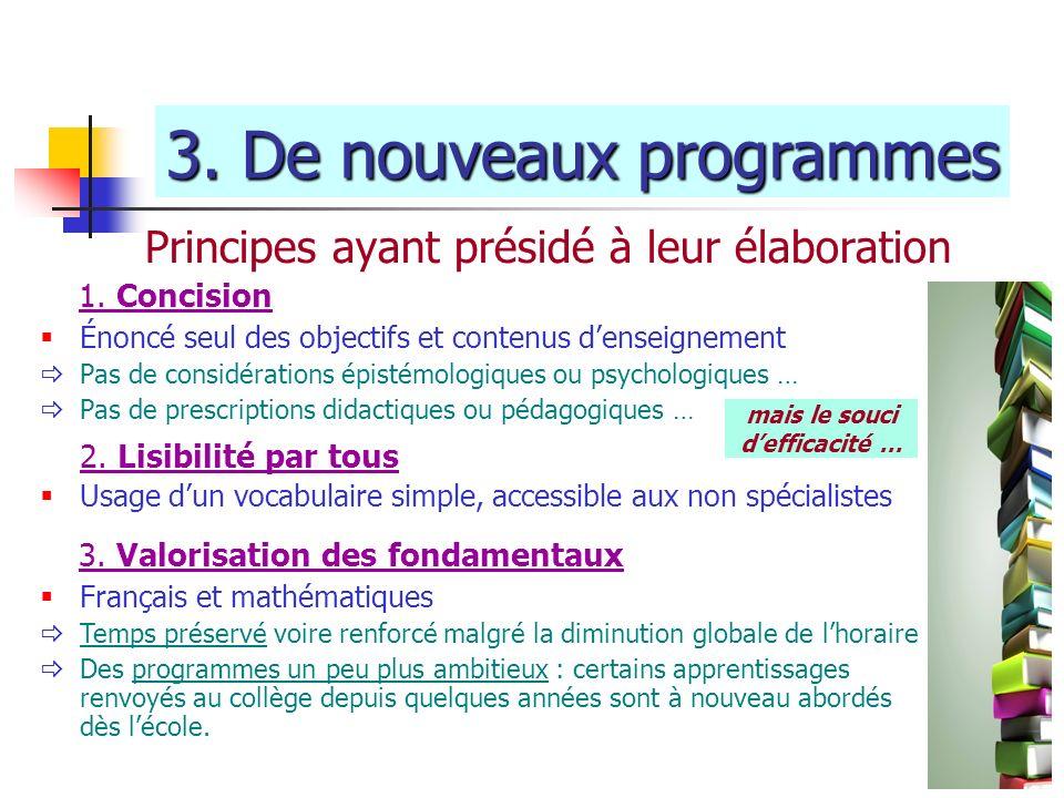 Principes ayant présidé à leur élaboration 3. De nouveaux programmes 1. Concision Énoncé seul des objectifs et contenus denseignement Pas de considéra