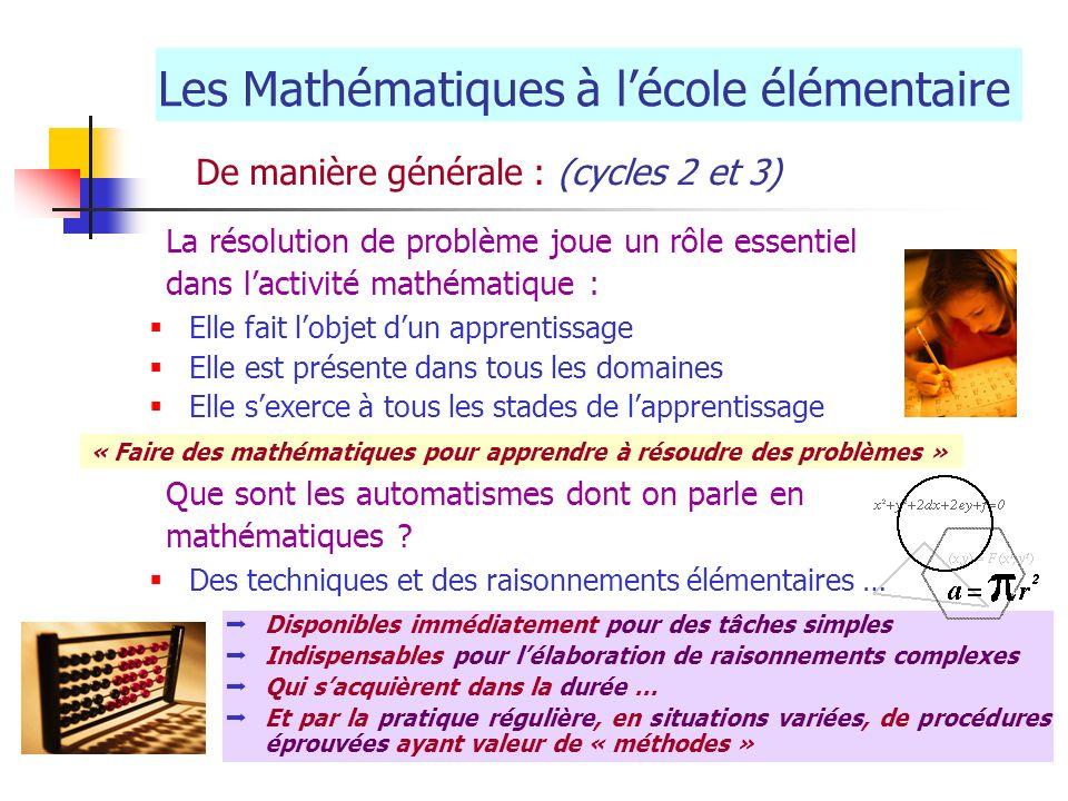 Les Mathématiques à lécole élémentaire De manière générale : (cycles 2 et 3) Elle fait lobjet dun apprentissage Elle est présente dans tous les domain