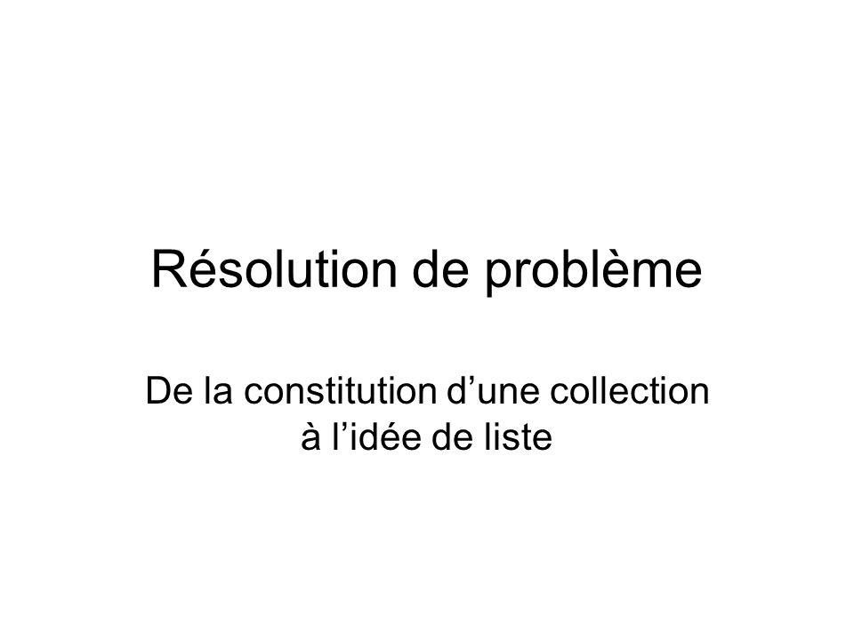 Résolution de problème De la constitution dune collection à lidée de liste