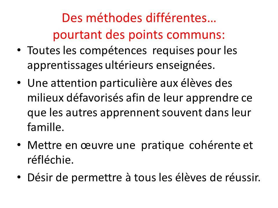 Des méthodes différentes… pourtant des points communs: Toutes les compétences requises pour les apprentissages ultérieurs enseignées. Une attention pa