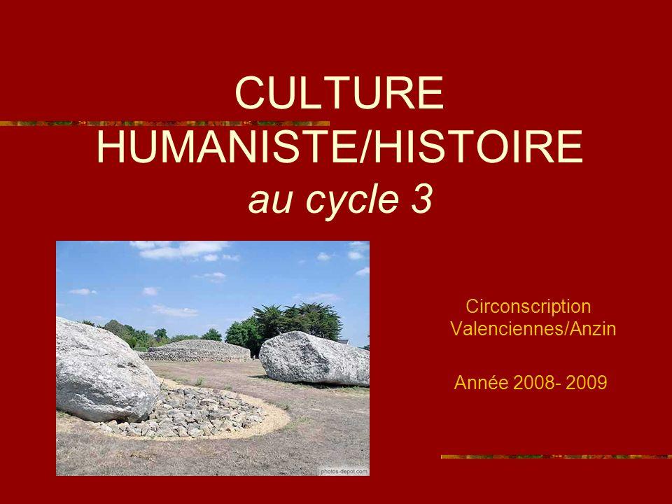 CULTURE HUMANISTE/HISTOIRE au cycle 3 Circonscription Valenciennes/Anzin Année 2008- 2009
