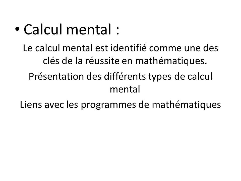 Calcul mental : Le calcul mental est identifié comme une des clés de la réussite en mathématiques. Présentation des différents types de calcul mental