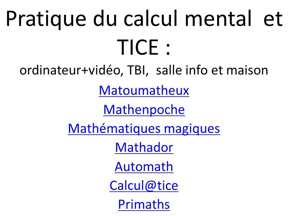 Pratique du calcul mental et TICE : ordinateur+vidéo, TBI, salle info et maison Matoumatheux Mathenpoche Mathématiques magiques Mathador Automath Calc
