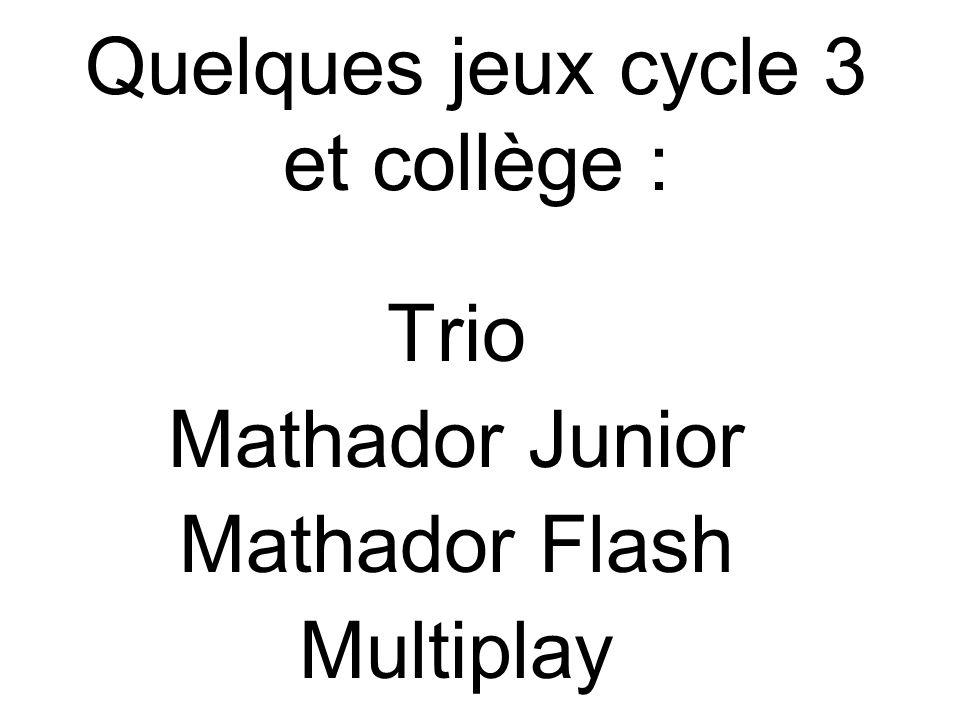 Quelques jeux cycle 3 et collège : Trio Mathador Junior Mathador Flash Multiplay