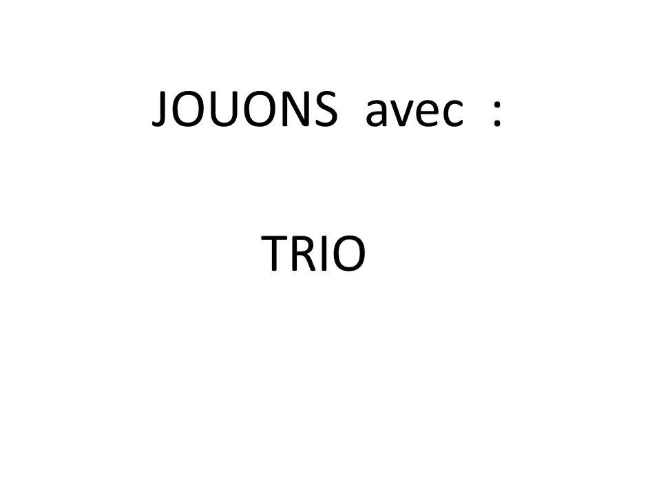 JOUONS avec : TRIO