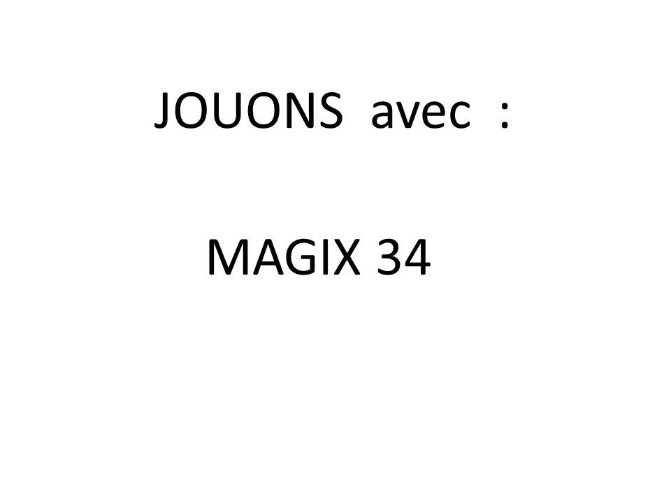 JOUONS avec : MAGIX 34