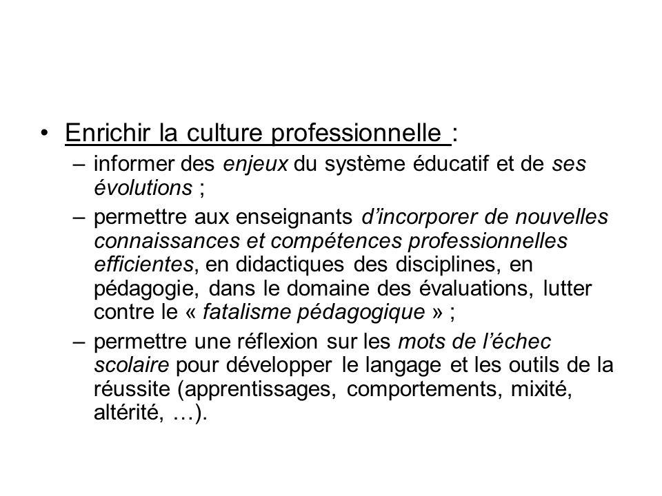 Enrichir la culture professionnelle : –informer des enjeux du système éducatif et de ses évolutions ; –permettre aux enseignants dincorporer de nouvel
