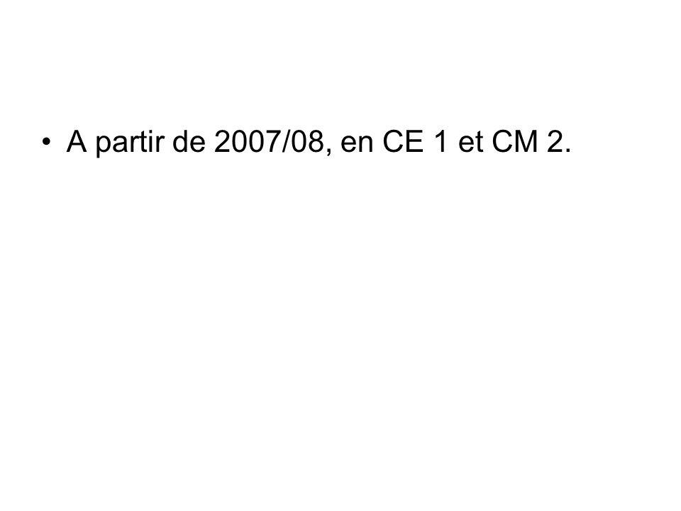 A partir de 2007/08, en CE 1 et CM 2.