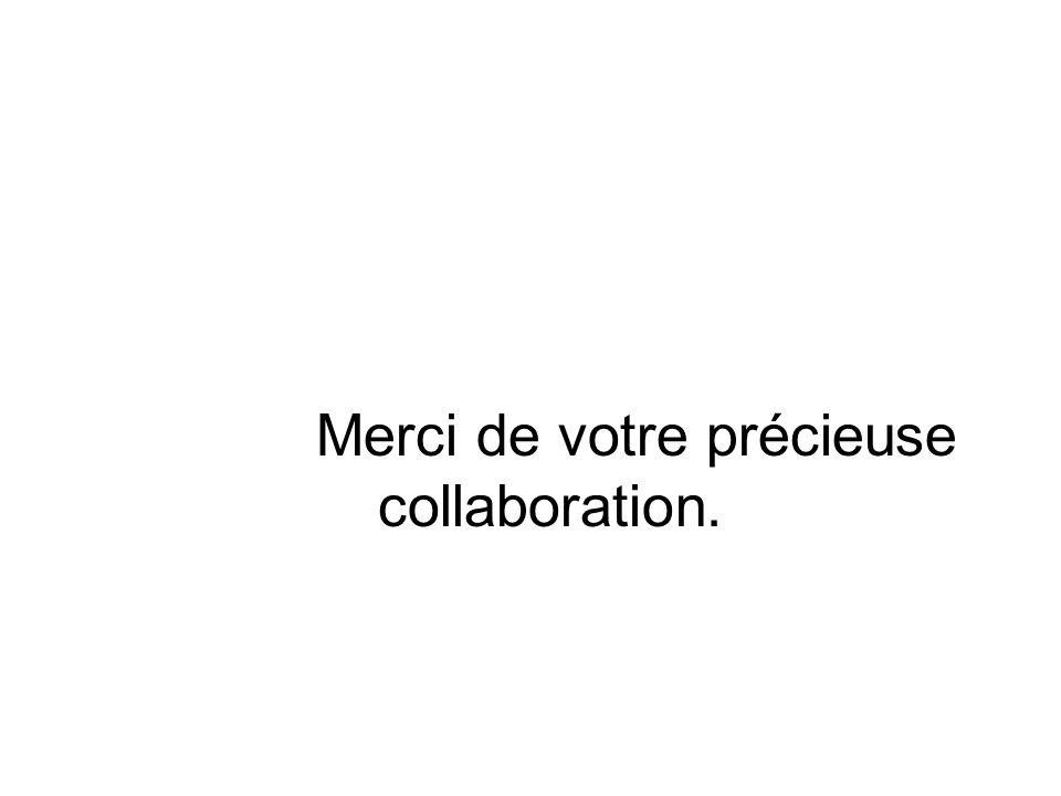 Merci de votre précieuse collaboration.