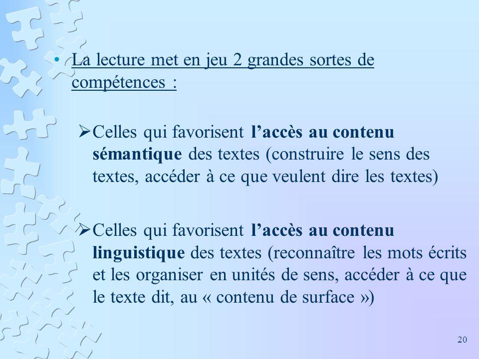 La lecture met en jeu 2 grandes sortes de compétences : Celles qui favorisent laccès au contenu sémantique des textes (construire le sens des textes,