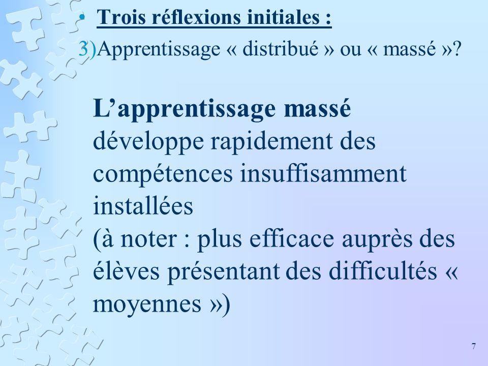 Trois réflexions initiales : 3)Apprentissage « distribué » ou « massé »? Lapprentissage massé développe rapidement des compétences insuffisamment inst