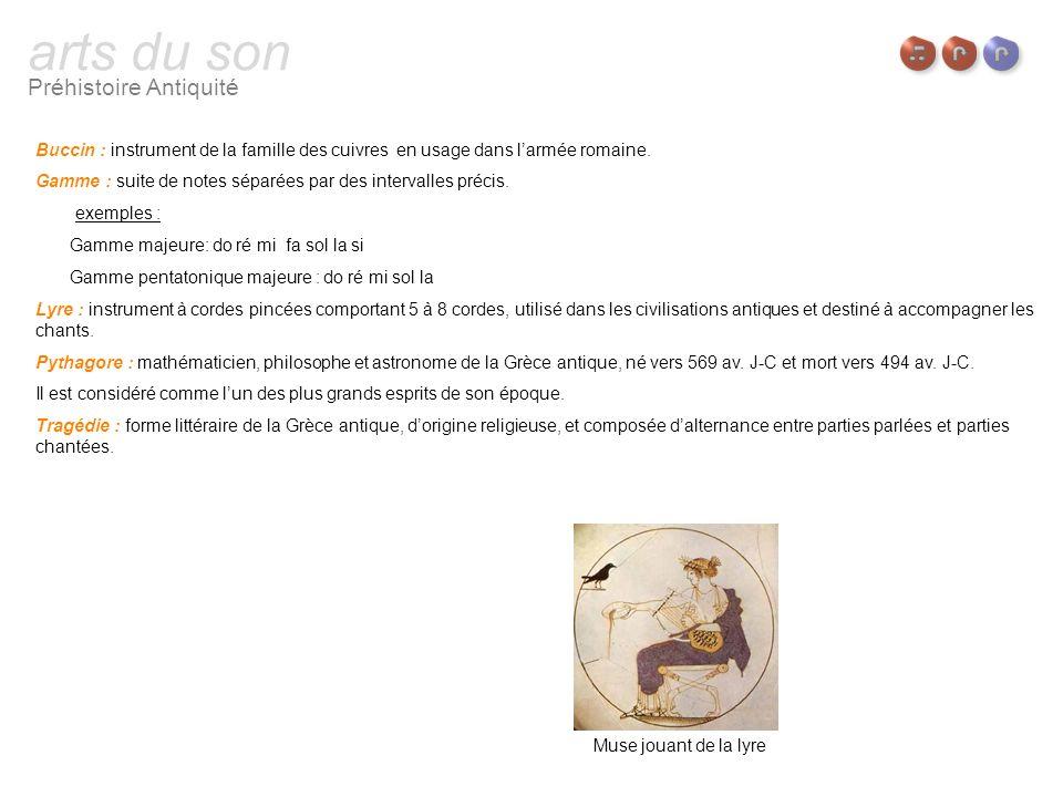 arts du son Préhistoire Antiquité Buccin : instrument de la famille des cuivres en usage dans larmée romaine. Gamme : suite de notes séparées par des