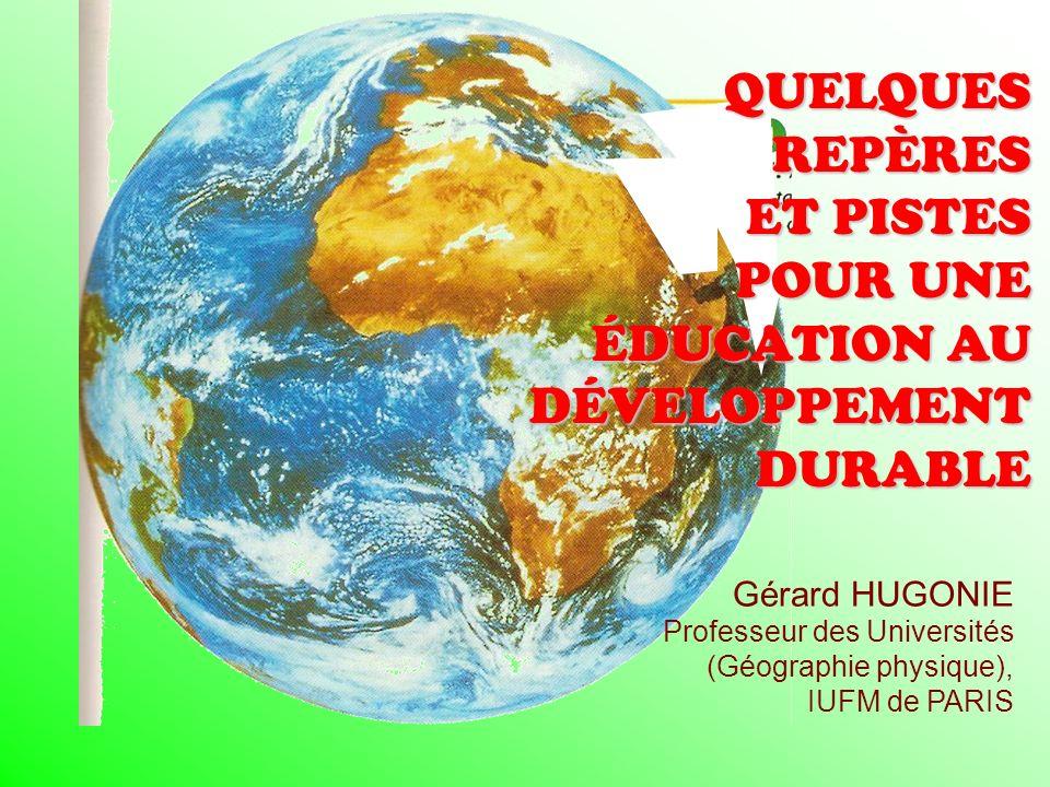Gérard HUGONIE Professeur des Universités (Géographie physique), IUFM de PARIS QUELQUESREPÈRES ET PISTES POUR UNE ÉDUCATION AU DÉVELOPPEMENT DURABLE