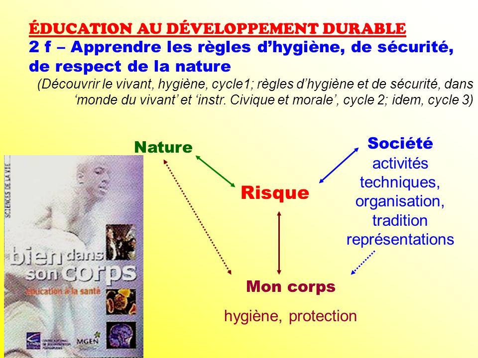 ÉDUCATION AU DÉVELOPPEMENT DURABLE 2 f – Apprendre les règles dhygiène, de sécurité, de respect de la nature (Découvrir le vivant, hygiène, cycle1; rè