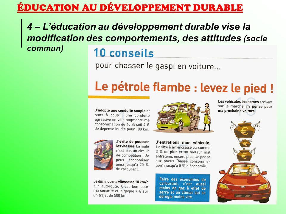 ÉDUCATION AU DÉVELOPPEMENT DURABLE 4 – Léducation au développement durable vise la modification des comportements, des attitudes (socle commun)