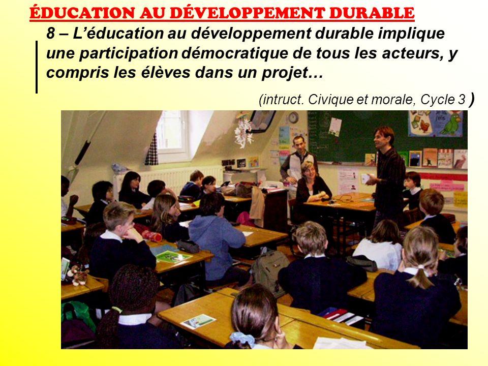 ÉDUCATION AU DÉVELOPPEMENT DURABLE 8 – Léducation au développement durable implique une participation démocratique de tous les acteurs, y compris les
