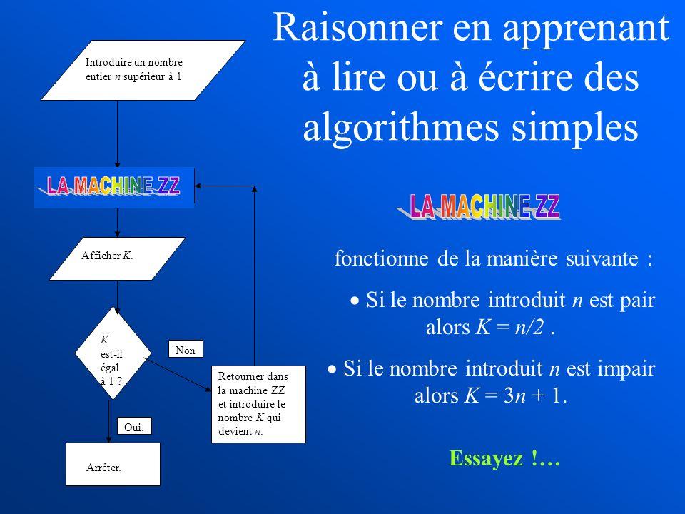 Raisonner en apprenant à lire ou à écrire des algorithmes simples fonctionne de la manière suivante : Si le nombre introduit n est pair alors K = n/2.